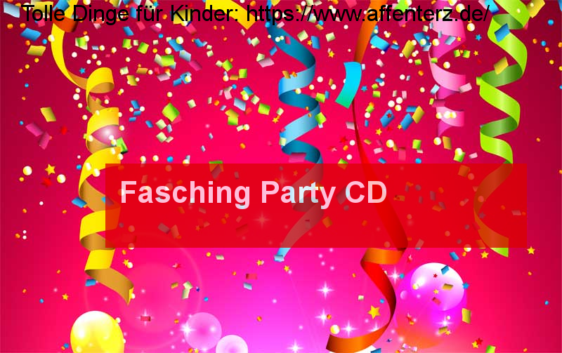 Fasching Party CD - so wird die Kinderparty zum Erfolg - Fasching, Kindermusik, Party.