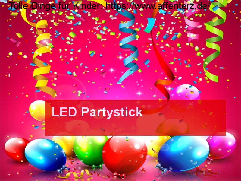 LED Partystick - So macht die Party noch mehr Spaß - Party, Fasching.